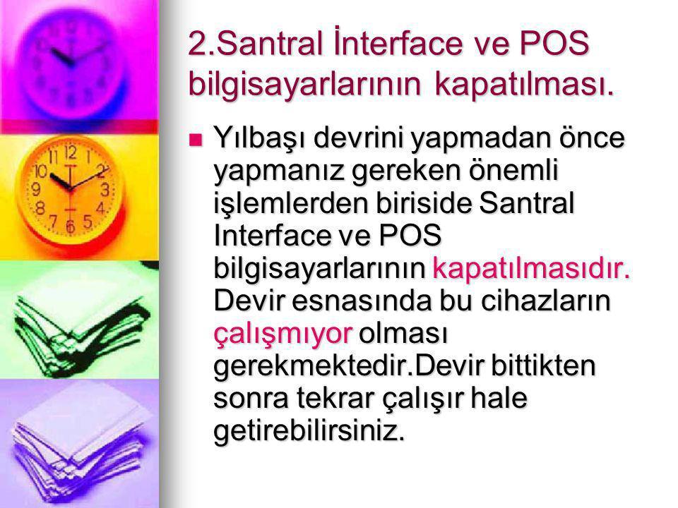 2.Santral İnterface ve POS bilgisayarlarının kapatılması.