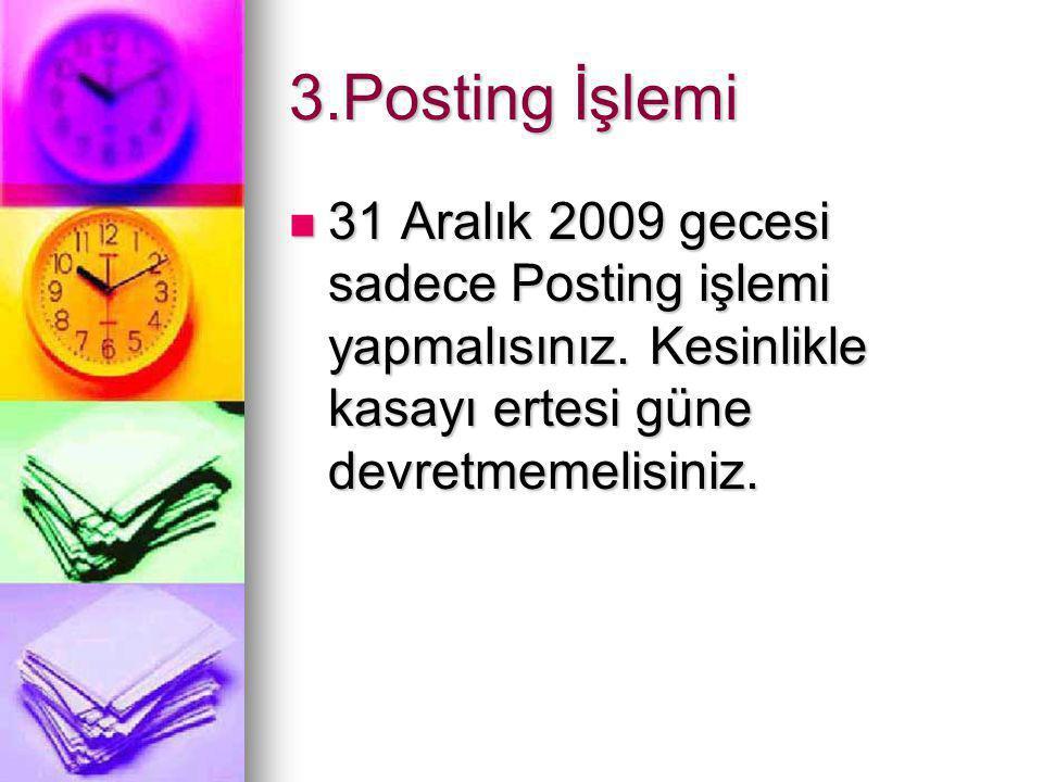 3.Posting İşlemi  31 Aralık 2009 gecesi sadece Posting işlemi yapmalısınız.