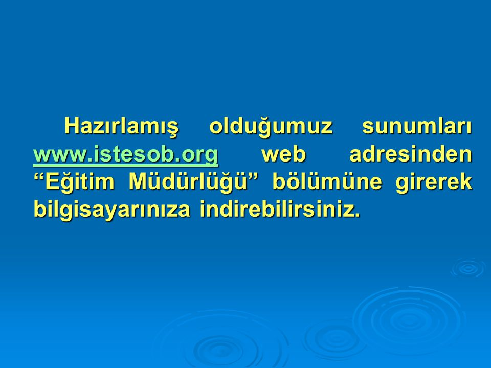 Hazırlamış olduğumuz sunumları www.istesob.org web adresinden Eğitim Müdürlüğü bölümüne girerek bilgisayarınıza indirebilirsiniz.