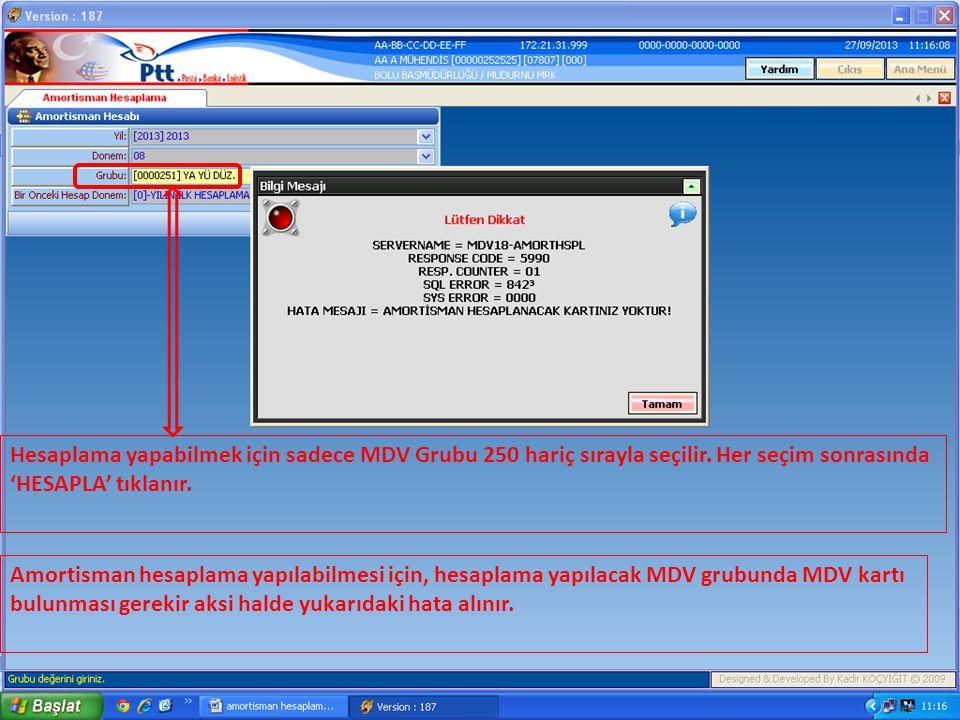 Hesaplama yapabilmek için sadece MDV Grubu 250 hariç sırayla seçilir.