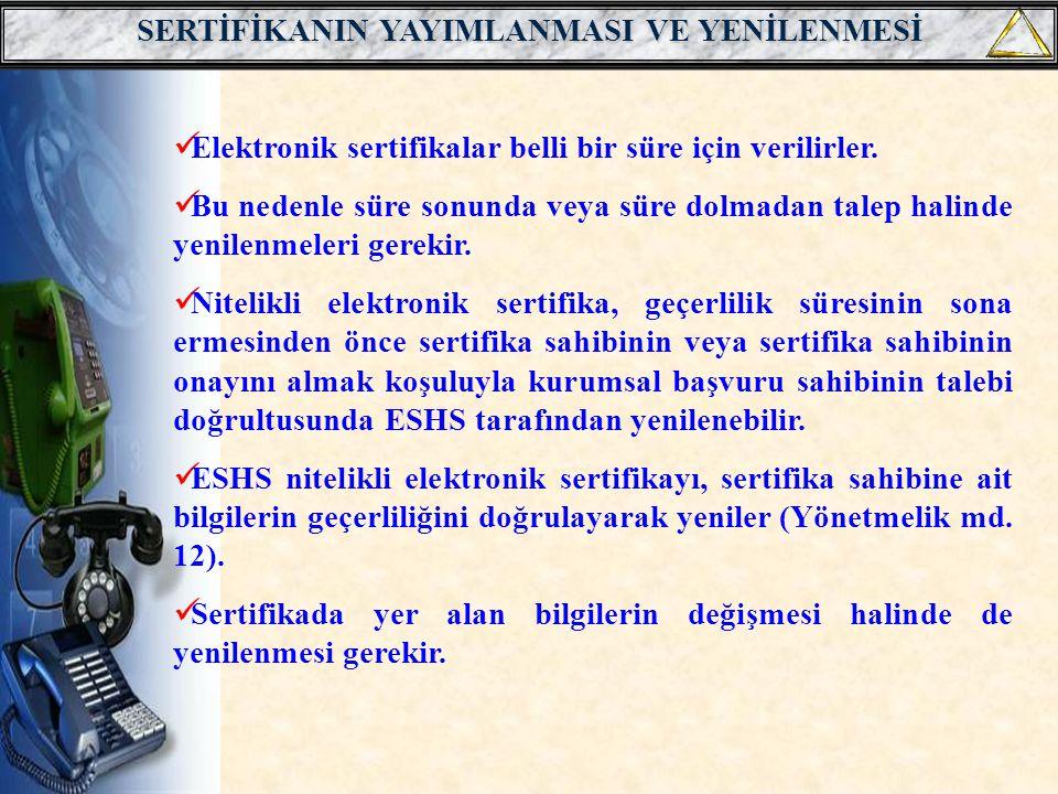 SERTİFİKANIN YAYIMLANMASI VE YENİLENMESİ  Elektronik sertifikalar belli bir süre için verilirler.