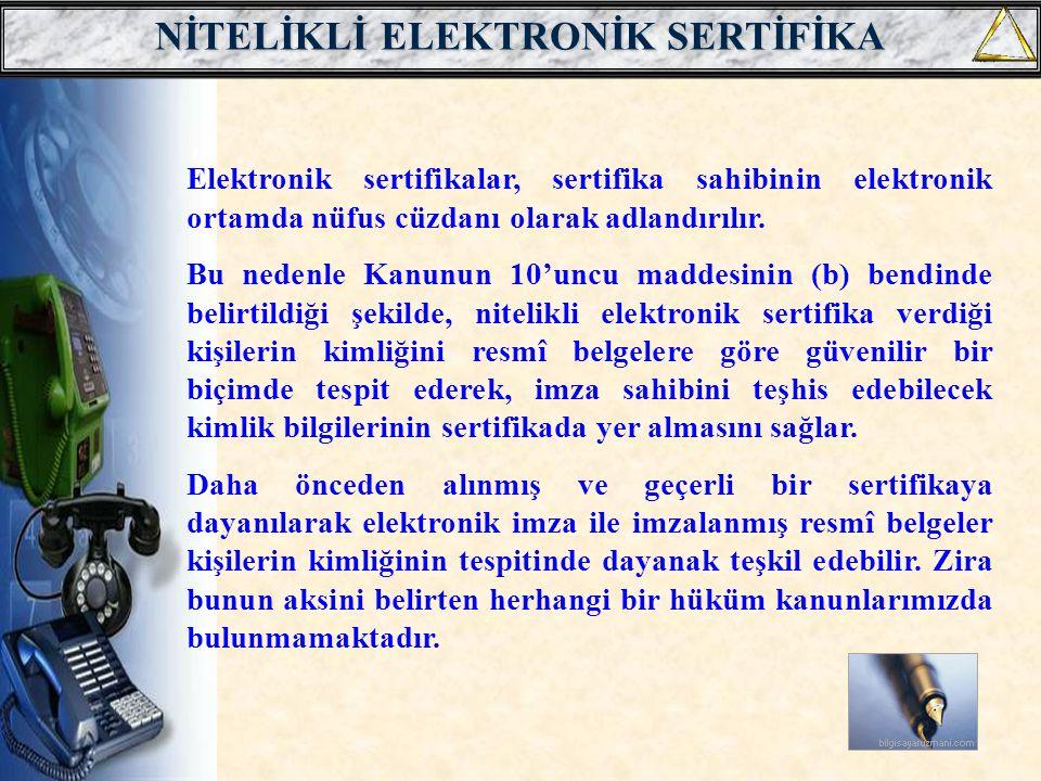 SERTİFİKADA YER ALAN BİLGİLER a) Sertifikanın nitelikli elektronik sertifika olduğuna dair bir ibarenin, b) Sertifika hizmet sağlayıcısının kimlik bilgileri ve kurulduğu ülke adının, c) İmza sahibinin teşhis edilebileceği kimlik bilgilerinin, d) Elektronik imza oluşturma verisine karşılık gelen imza doğrulama verisinin, e) Sertifikanın geçerlilik süresinin başlangıç ve bitiş tarihlerinin, f) Sertifikanın seri numarasının,