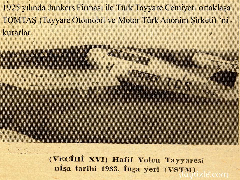 1925 yılında Junkers Firması ile Türk Tayyare Cemiyeti ortaklaşa TOMTAŞ (Tayyare Otomobil ve Motor Türk Anonim Şirketi) 'ni kurarlar.