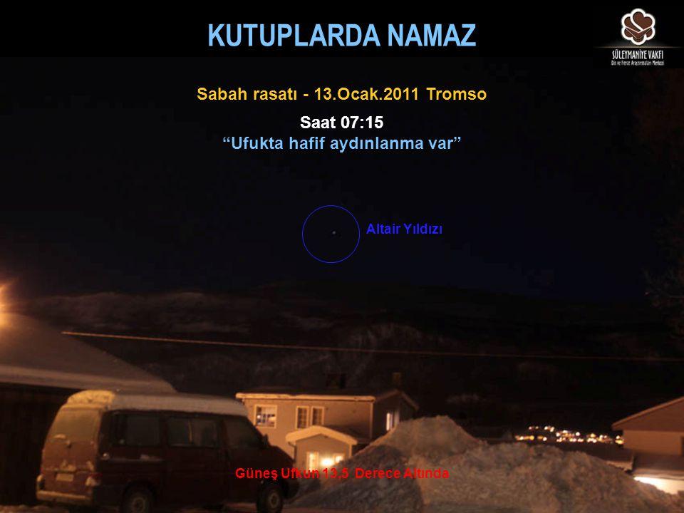 """Güneş Ufkun 13,5 Derece Altında Saat 07:15 """"Ufukta hafif aydınlanma var"""" Sabah rasatı - 13.Ocak.2011 Tromso Altair Yıldızı KUTUPLARDA NAMAZ"""