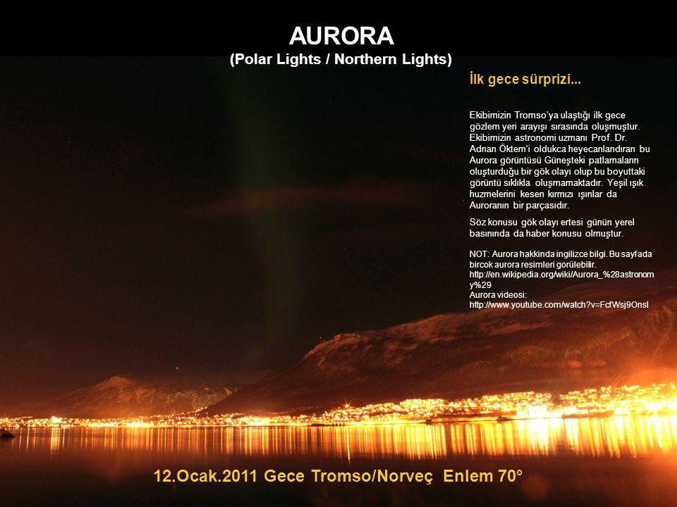 AURORA (Polar Lights / Northern Lights) 12.Ocak.2011 Gece Tromso/Norveç Enlem 70° İlk gece sürprizi... Ekibimizin Tromso'ya ulaştığı ilk gece gözlem y