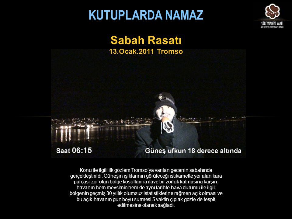 KUTUPLARDA NAMAZ Konu ile ilgili ilk gözlem Tromso'ya varılan gecenin sabahında gerçekleştirildi. Güneşin ışıklarının görüleceği istikamette yer alan