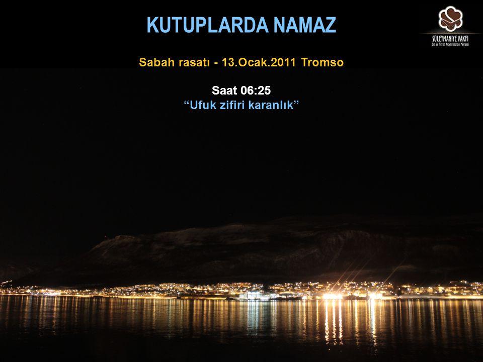 """Saat 06:25 """"Ufuk zifiri karanlık"""" Sabah rasatı - 13.Ocak.2011 Tromso KUTUPLARDA NAMAZ"""