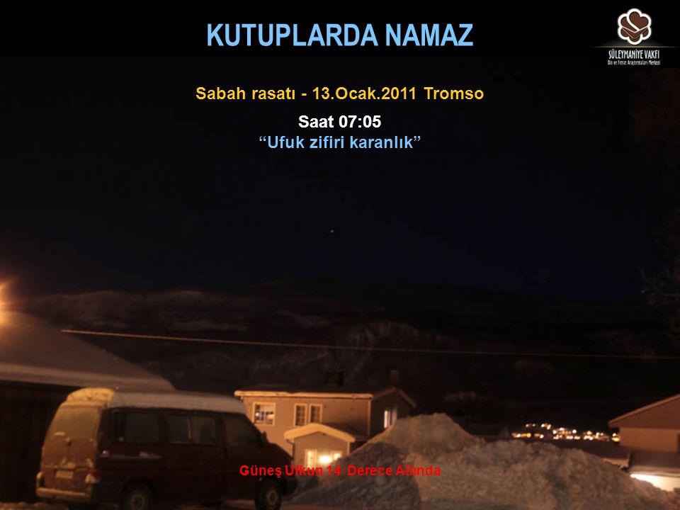 """Güneş Ufkun 14 Derece Altında Saat 07:05 """"Ufuk zifiri karanlık"""" Sabah rasatı - 13.Ocak.2011 Tromso KUTUPLARDA NAMAZ"""