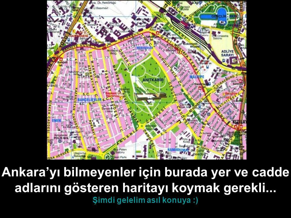 Ankara'yı bilmeyenler için burada yer ve cadde adlarını gösteren haritayı koymak gerekli... Şimdi gelelim asıl konuya :)