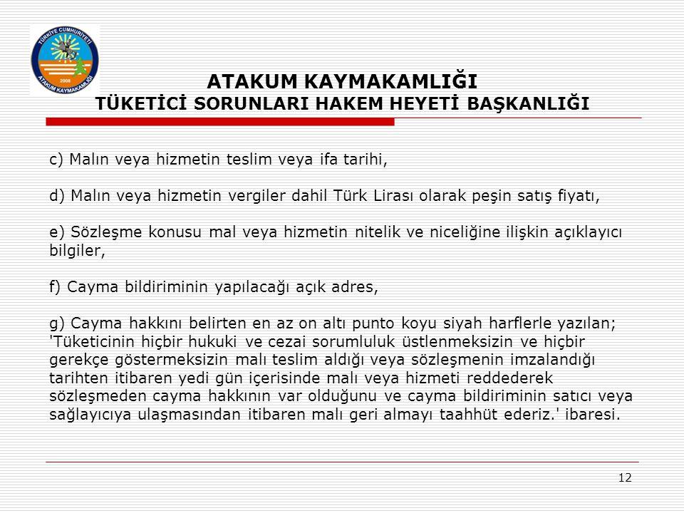 12 c) Malın veya hizmetin teslim veya ifa tarihi, d) Malın veya hizmetin vergiler dahil Türk Lirası olarak peşin satış fiyatı, e) Sözleşme konusu mal