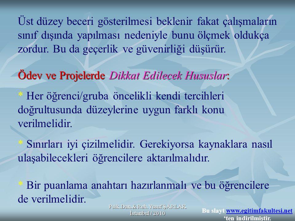 Psik.Dan.& Reh.Yusuf ŞARLAK İstanbul / 2010 Üst düzey beceri gösterilmesi beklenir fakat çalışmaların sınıf dışında yapılması nedeniyle bunu ölçmek oldukça zordur.