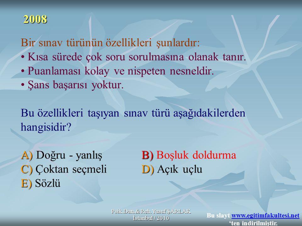 A) B) C) D) E) Bir sınav türünün özellikleri şunlardır: • Kısa sürede çok soru sorulmasına olanak tanır.