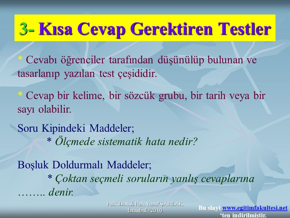 Psik.Dan.& Reh.Yusuf ŞARLAK İstanbul / 2010 Kısa Cevaplı Testlerin Üstünlükleri: + Bilgi düzeyindeki bilişsel ürünleri ölçmekte en etkili madde türüdür.