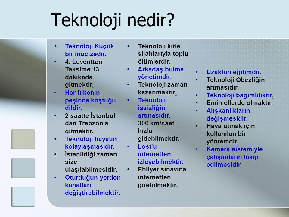 Teknoloji nedir? •Teknoloji Küçük bir mucizedir. •4. Leventten Taksime 13 dakikada gitmektir.. •Her ülkenin peşinde koştuğu dildir. •2 saatte İstanbul