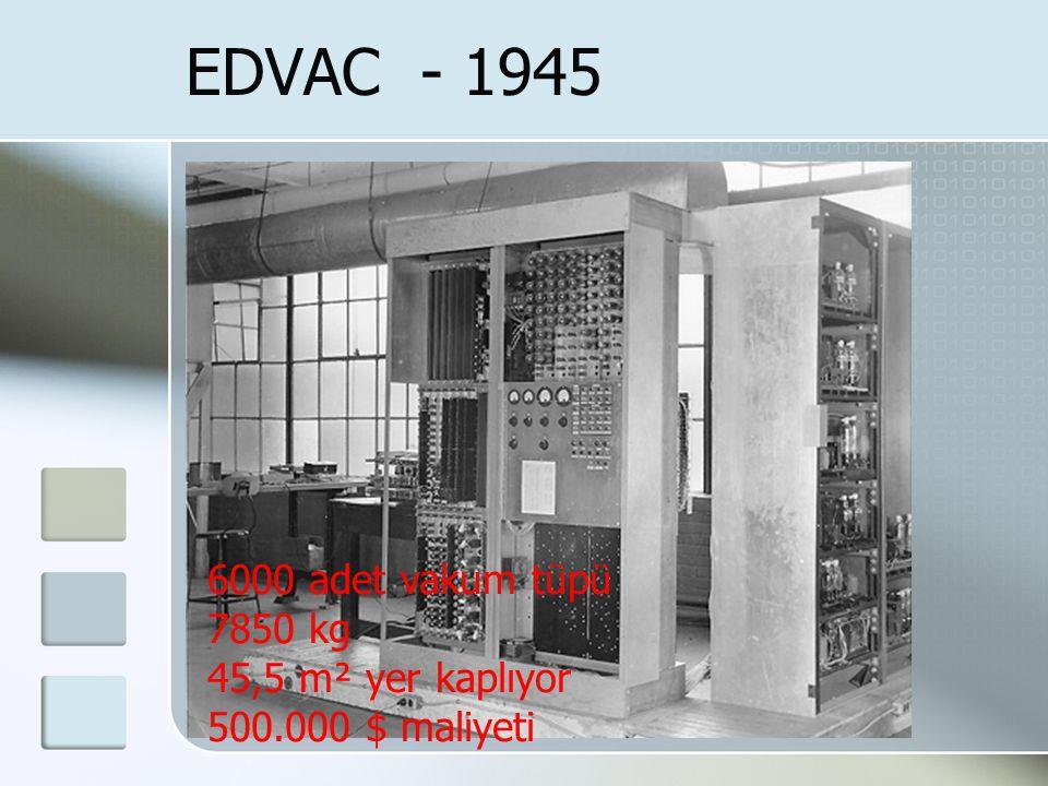 EDVAC - 1945 6000 adet vakum tüpü 7850 kg 45,5 m² yer kaplıyor 500.000 $ maliyeti