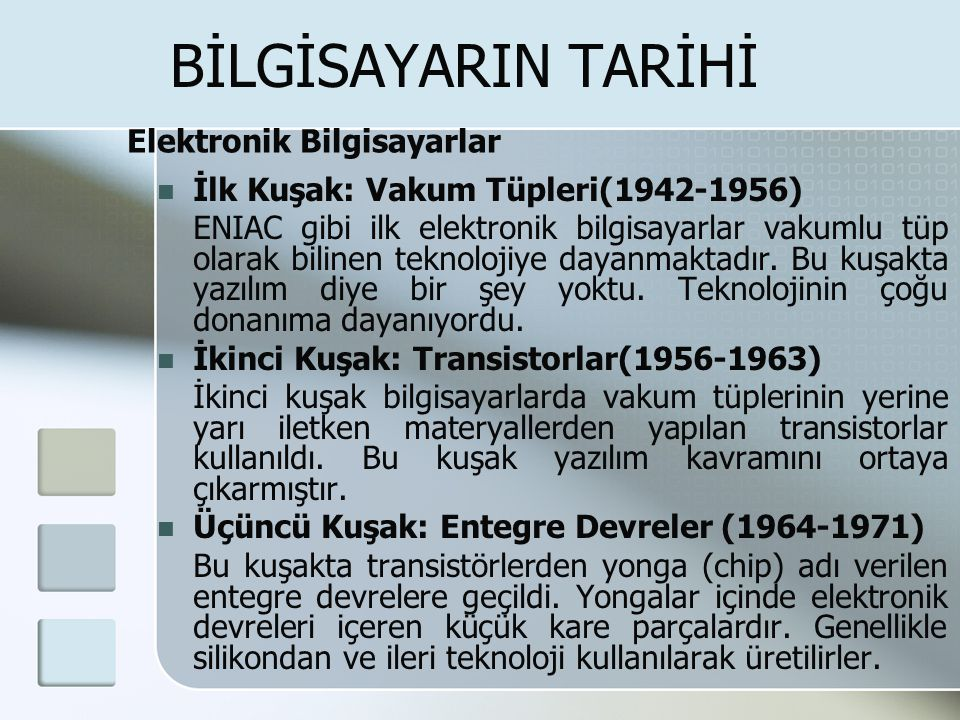 BİLGİSAYARIN TARİHİ  İlk Kuşak: Vakum Tüpleri(1942-1956) ENIAC gibi ilk elektronik bilgisayarlar vakumlu tüp olarak bilinen teknolojiye dayanmaktadır.