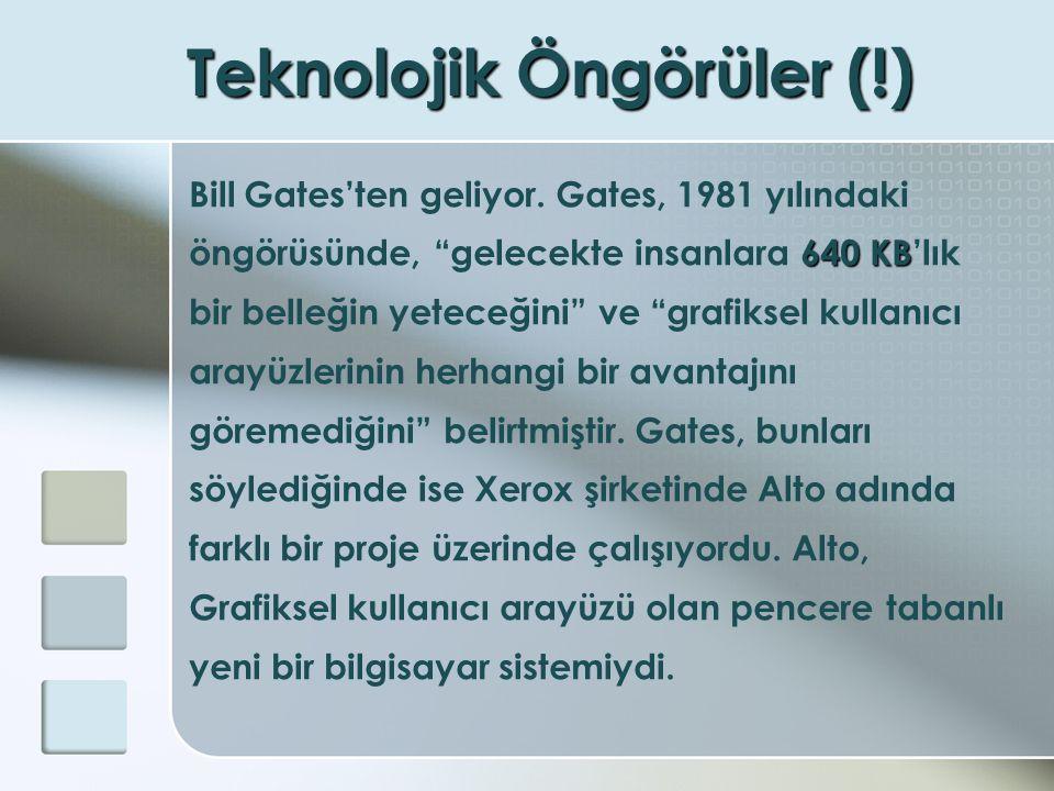 """Teknolojik Öngörüler (!) Bill Gates'ten geliyor. Gates, 1981 yılındaki 640 KB öngörüsünde, """"gelecekte insanlara 640 KB'lık bir belleğin yeteceğini"""" ve"""