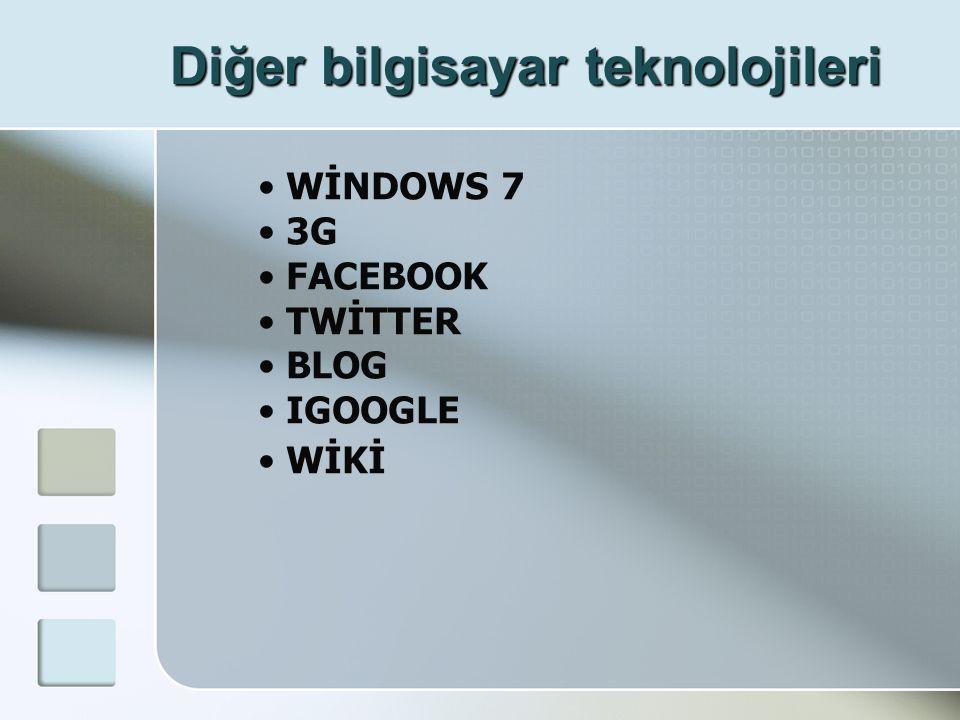 Diğer bilgisayar teknolojileri • WİNDOWS 7 • 3G • FACEBOOK • TWİTTER • BLOG • IGOOGLE • WİKİ