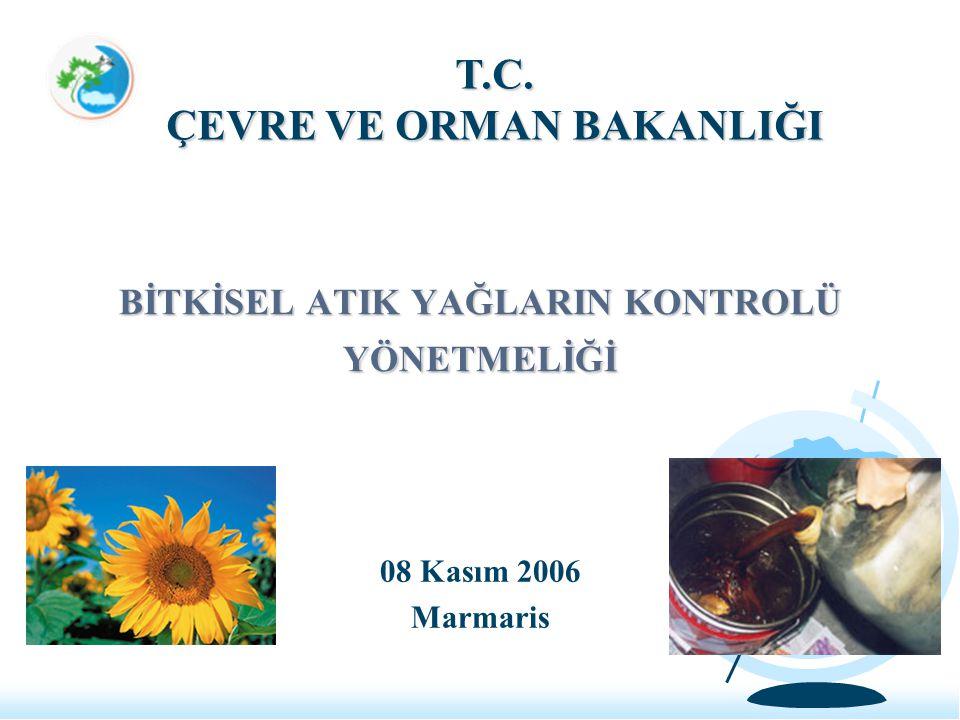 BİTKİSEL ATIK YAĞLARIN KONTROLÜ YÖNETMELİĞİ 08 Kasım 2006 Marmaris T.C. ÇEVRE VE ORMAN BAKANLIĞI