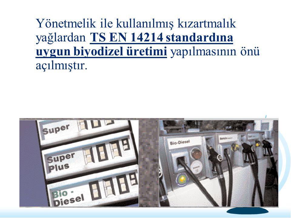 Yönetmelik ile kullanılmış kızartmalık yağlardan TS EN 14214 standardına uygun biyodizel üretimi yapılmasının önü açılmıştır.
