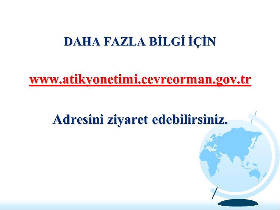 DAHA FAZLA BİLGİ İÇİN www.atikyonetimi.cevreorman.gov.tr Adresini ziyaret edebilirsiniz.