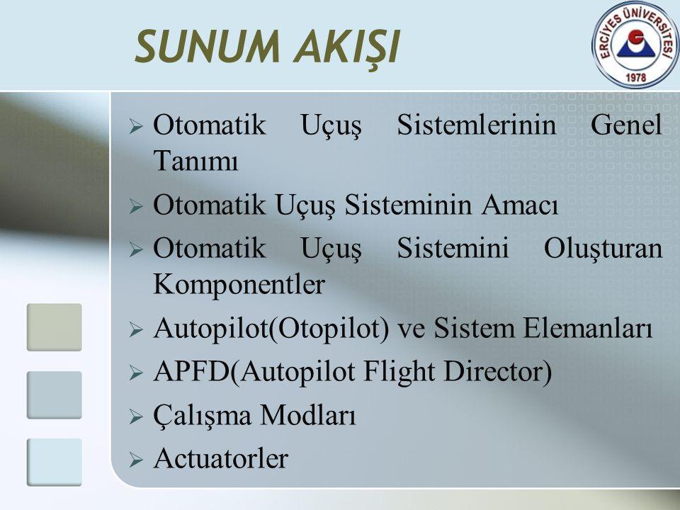  Otomatik Uçuş Sistemlerinin Genel Tanımı  Otomatik Uçuş Sisteminin Amacı  Otomatik Uçuş Sistemini Oluşturan Komponentler  Autopilot(Otopilot) ve
