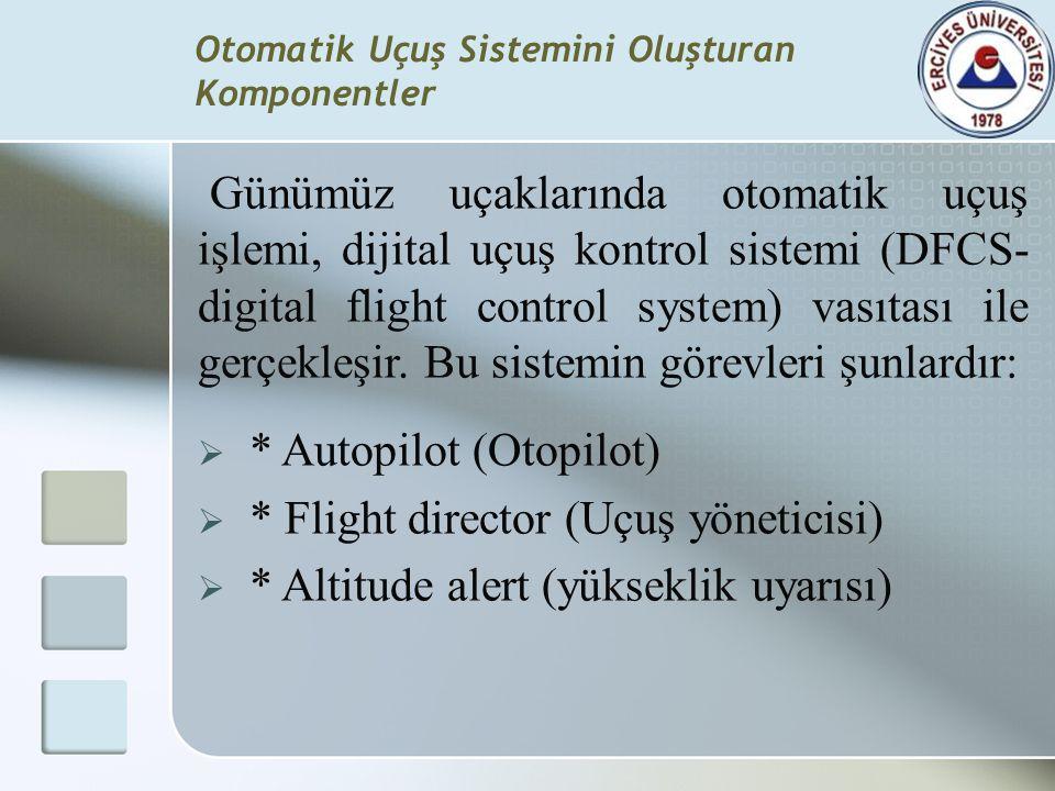 Otomatik Uçuş Sistemini Oluşturan Komponentler Günümüz uçaklarında otomatik uçuş işlemi, dijital uçuş kontrol sistemi (DFCS- digital flight control sy