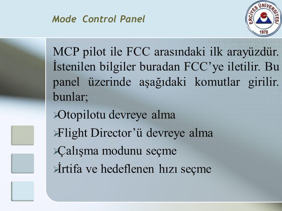 Mode Control Panel MCP pilot ile FCC arasındaki ilk arayüzdür. İstenilen bilgiler buradan FCC'ye iletilir. Bu panel üzerinde aşağıdaki komutlar girili