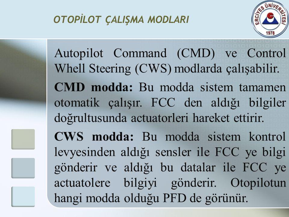 OTOPİLOT ÇALIŞMA MODLARI Autopilot Command (CMD) ve Control Whell Steering (CWS) modlarda çalışabilir. CMD modda: Bu modda sistem tamamen otomatik çal