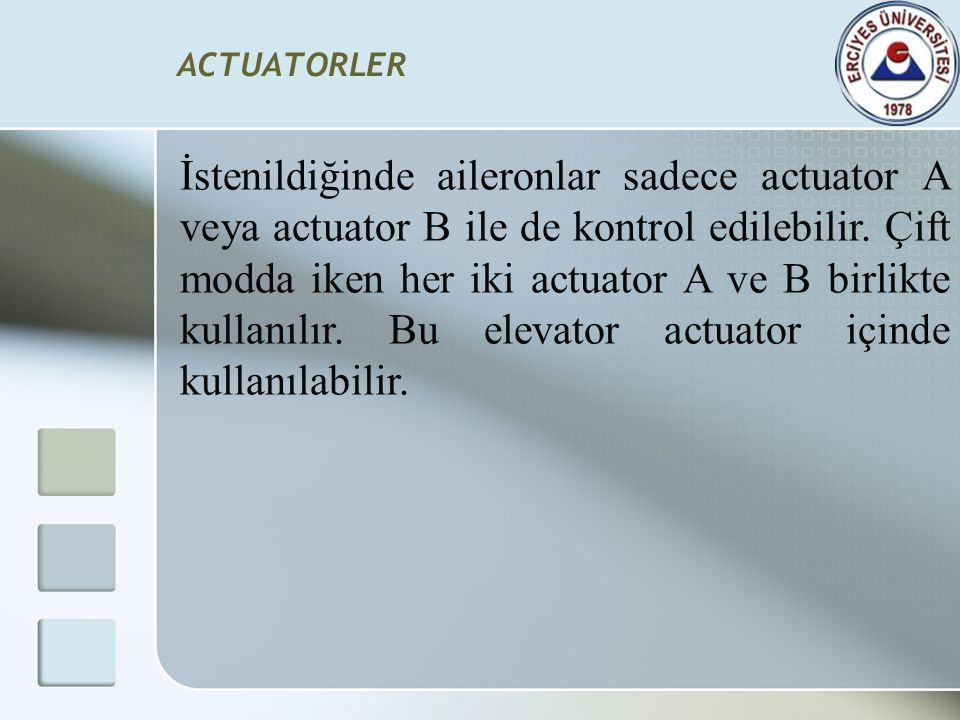 ACTUATORLER İstenildiğinde aileronlar sadece actuator A veya actuator B ile de kontrol edilebilir. Çift modda iken her iki actuator A ve B birlikte ku
