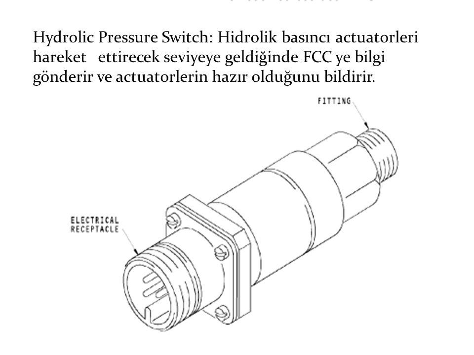 Hydrolic Pressure Switch: Hidrolik basıncı actuatorleri hareket ettirecek seviyeye geldiğinde FCC ye bilgi gönderir ve actuatorlerin hazır olduğunu bi