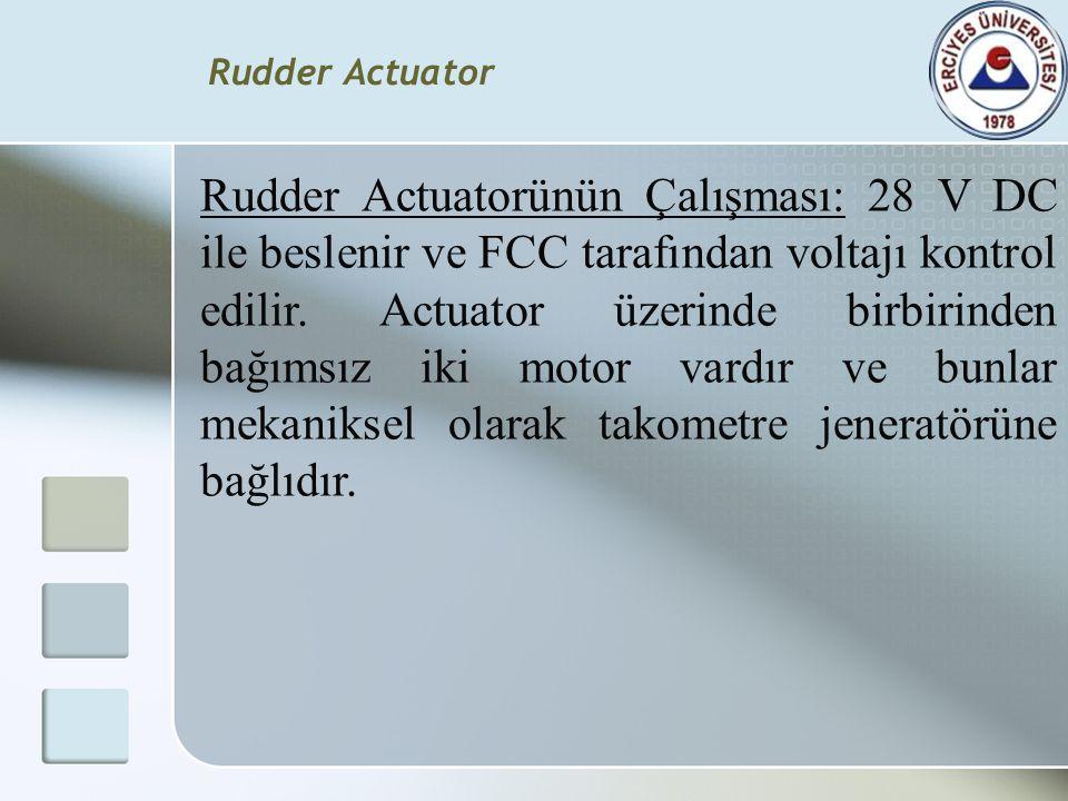 Rudder Actuatorünün Çalışması: 28 V DC ile beslenir ve FCC tarafından voltajı kontrol edilir. Actuator üzerinde birbirinden bağımsız iki motor vardır