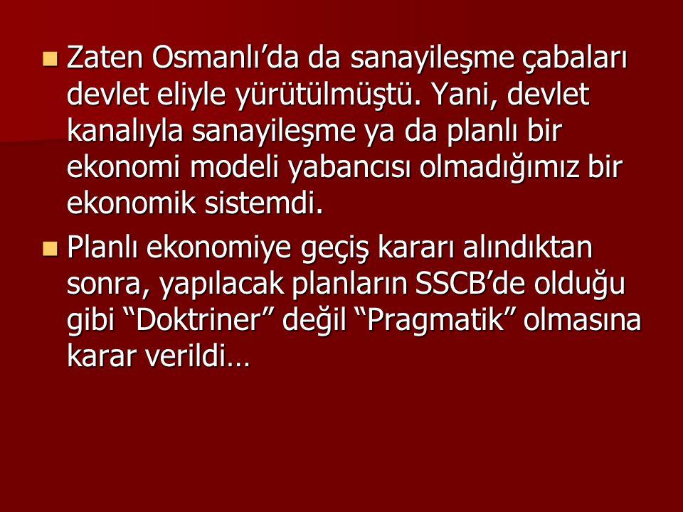  Zaten Osmanlı'da da sanayileşme çabaları devlet eliyle yürütülmüştü. Yani, devlet kanalıyla sanayileşme ya da planlı bir ekonomi modeli yabancısı ol