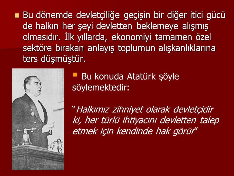 Bu dönemde devletçiliğe geçişin bir diğer itici gücü de halkın her şeyi devletten beklemeye alışmış olmasıdır. İlk yıllarda, ekonomiyi tamamen özel