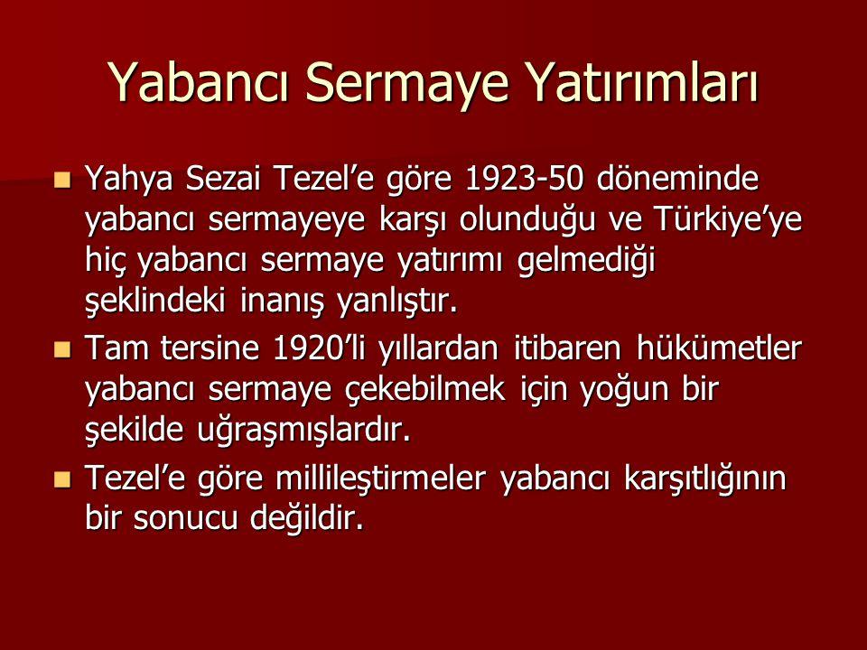 Yabancı Sermaye Yatırımları  Yahya Sezai Tezel'e göre 1923-50 döneminde yabancı sermayeye karşı olunduğu ve Türkiye'ye hiç yabancı sermaye yatırımı g