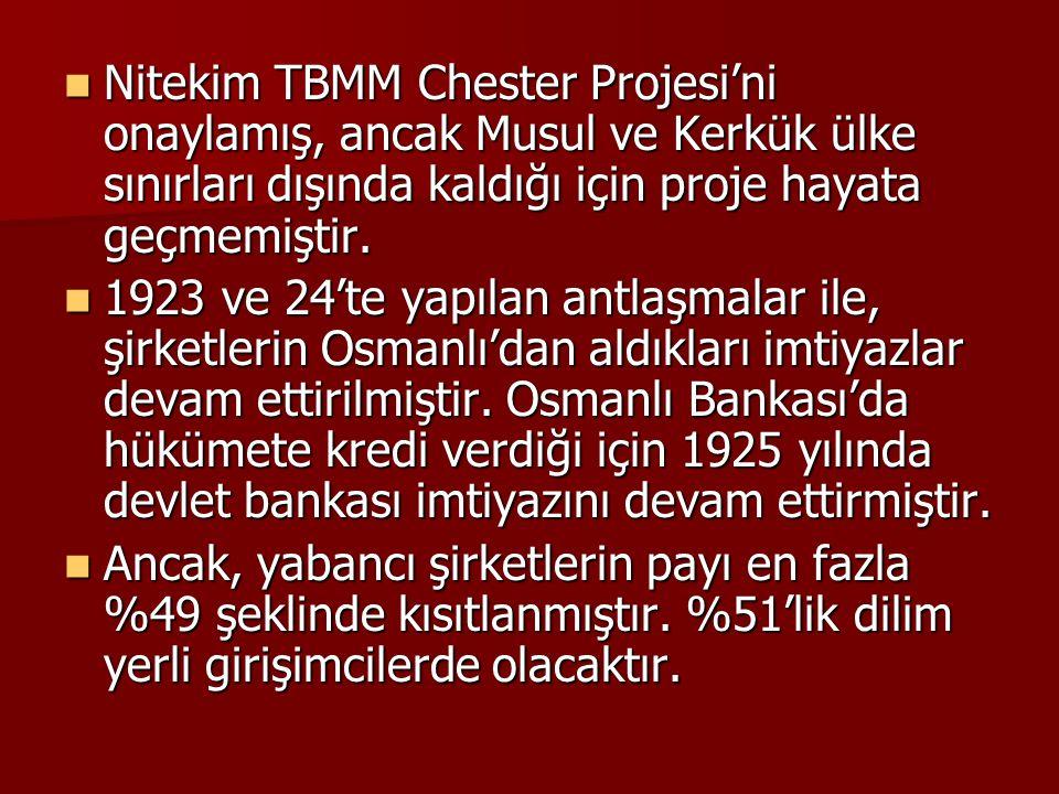  Nitekim TBMM Chester Projesi'ni onaylamış, ancak Musul ve Kerkük ülke sınırları dışında kaldığı için proje hayata geçmemiştir.  1923 ve 24'te yapıl