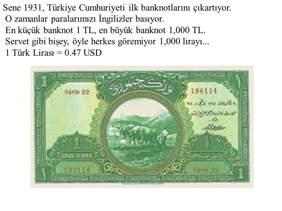 Sene 1931, Türkiye Cumhuriyeti ilk banknotlarını çıkartıyor. O zamanlar paralarımızı İngilizler basıyor. En küçük banknot 1 TL, en büyük banknot 1,000
