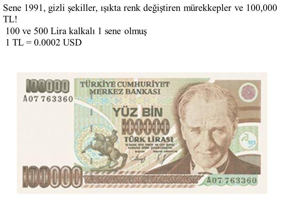 Sene 1991, gizli şekiller, ışıkta renk değiştiren mürekkepler ve 100,000 TL! 100 ve 500 Lira kalkalı 1 sene olmuş 1 TL = 0.0002 USD