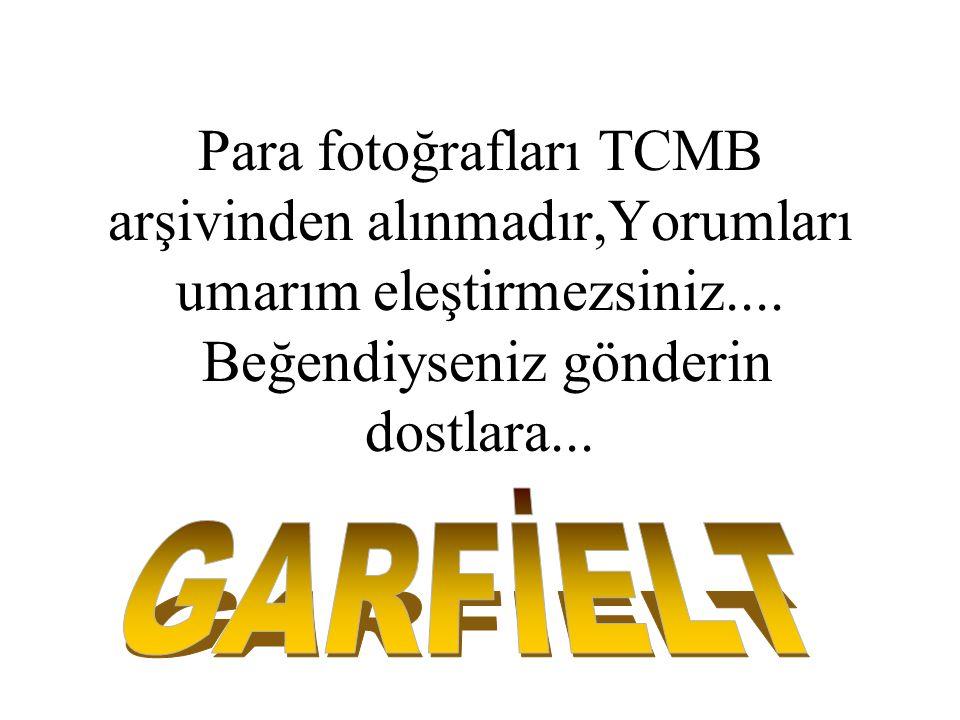 Para fotoğrafları TCMB arşivinden alınmadır,Yorumları umarım eleştirmezsiniz.... Beğendiyseniz gönderin dostlara...