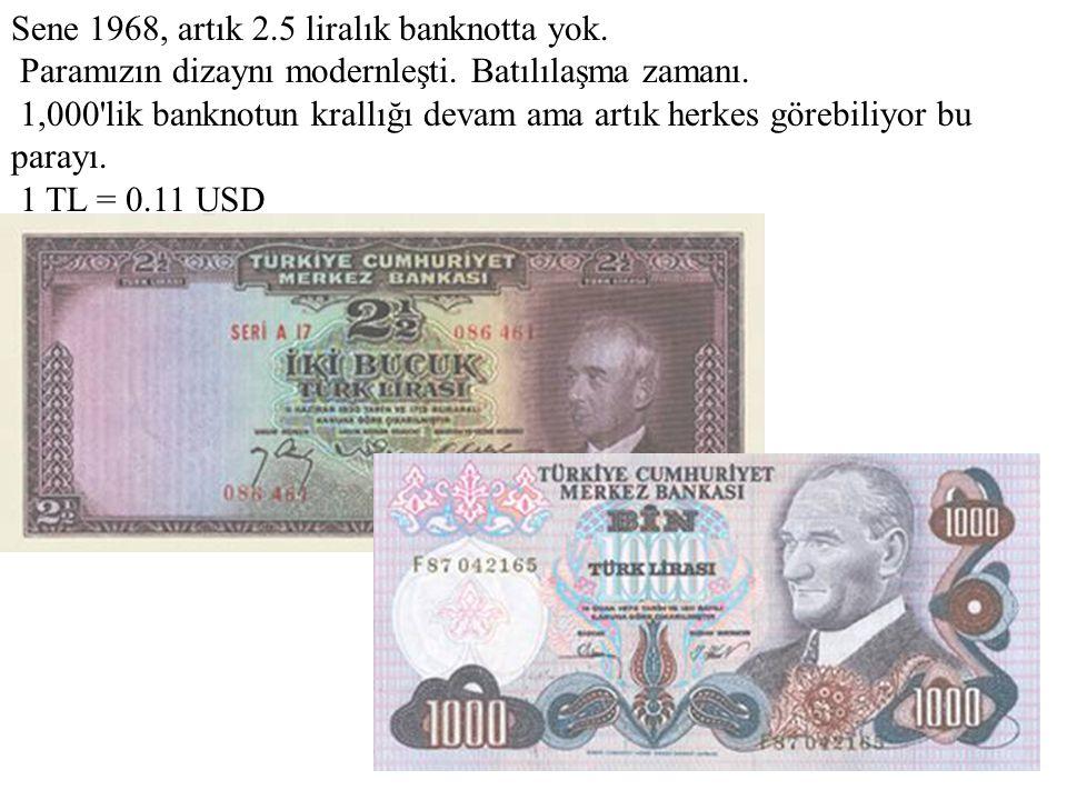 Sene 1968, artık 2.5 liralık banknotta yok. Paramızın dizaynı modernleşti. Batılılaşma zamanı. 1,000'lik banknotun krallığı devam ama artık herkes gör