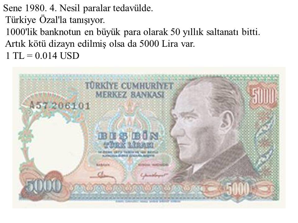 Sene 1980. 4. Nesil paralar tedavülde. Türkiye Özal'la tanışıyor. 1000'lik banknotun en büyük para olarak 50 yıllık saltanatı bitti. Artık kötü dizayn