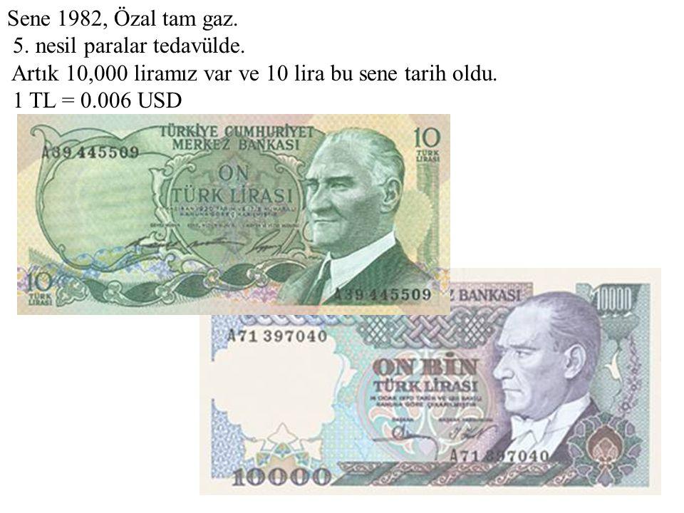Sene 1982, Özal tam gaz. 5. nesil paralar tedavülde. Artık 10,000 liramız var ve 10 lira bu sene tarih oldu. 1 TL = 0.006 USD