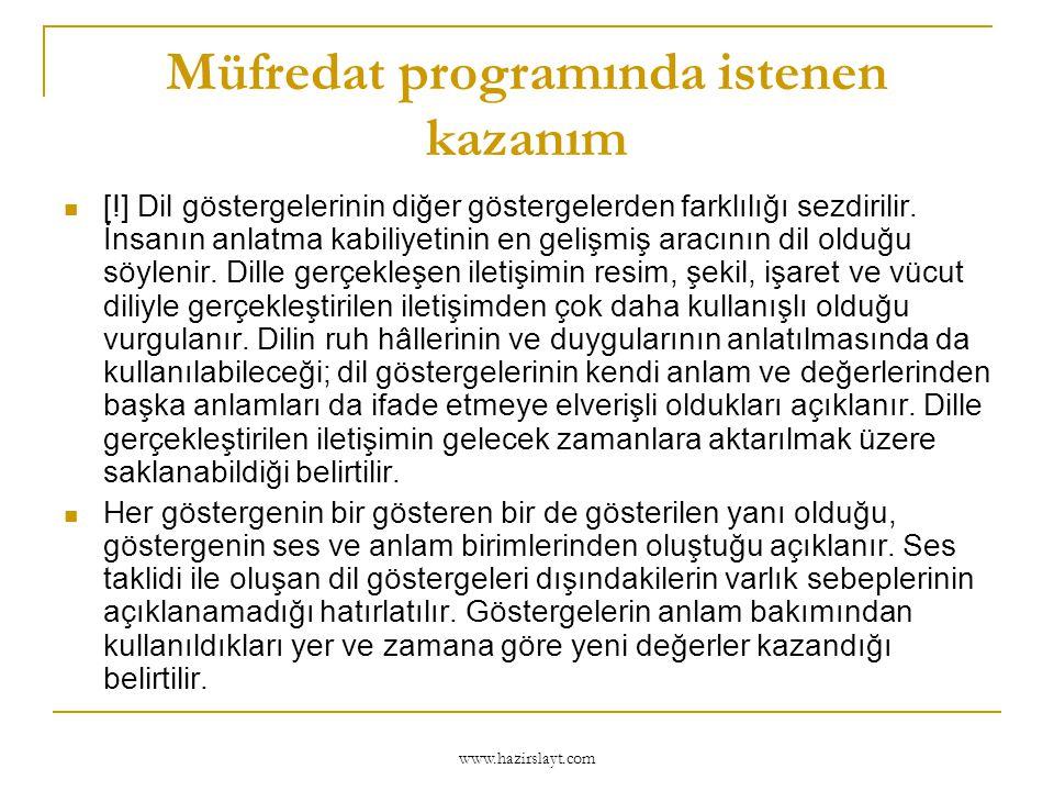 www.hazirslayt.com Müfredat programında istenen kazanım  [!] Dil göstergelerinin diğer göstergelerden farklılığı sezdirilir. İnsanın anlatma kabiliye