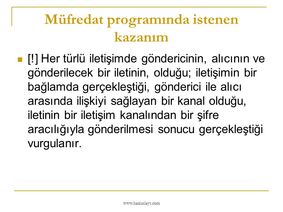 www.hazirslayt.com Müfredat programında istenen kazanım  [!] Dil göstergelerinin diğer göstergelerden farklılığı sezdirilir.