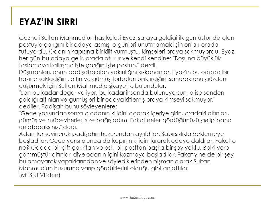 www.hazirslayt.com EYAZ'IN SIRRI Gazneli Sultan Mahmud'un has kölesi Eyaz, saraya geldiği ilk gün üstünde olan postuyla çarığını bir odaya asmış, o gü
