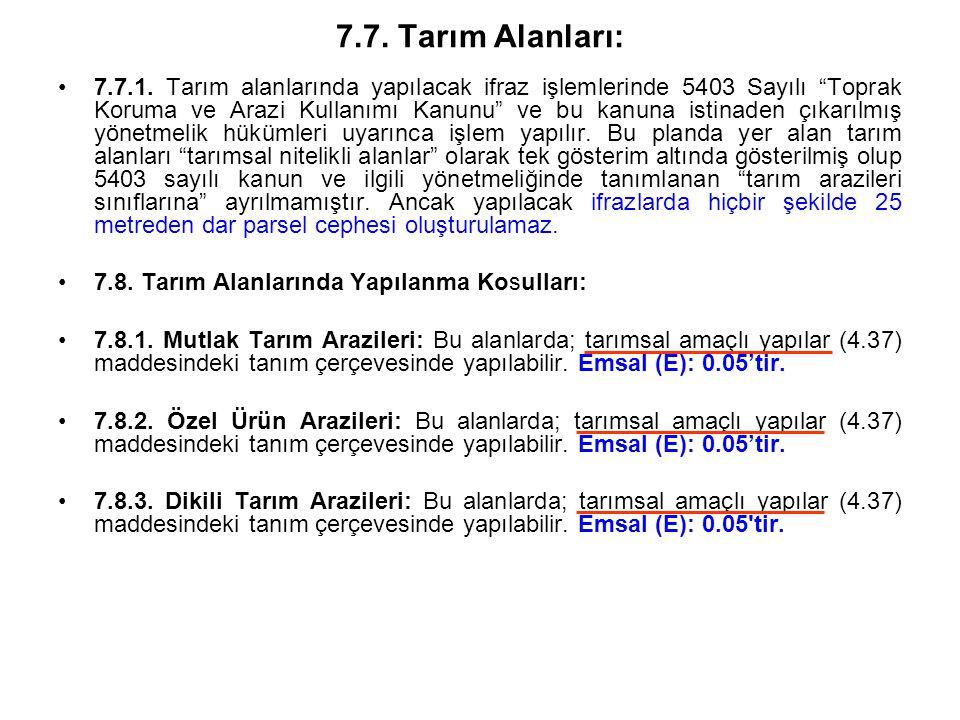 """7.7. Tarım Alanları: •7.7.1. Tarım alanlarında yapılacak ifraz işlemlerinde 5403 Sayılı """"Toprak Koruma ve Arazi Kullanımı Kanunu"""" ve bu kanuna istinad"""