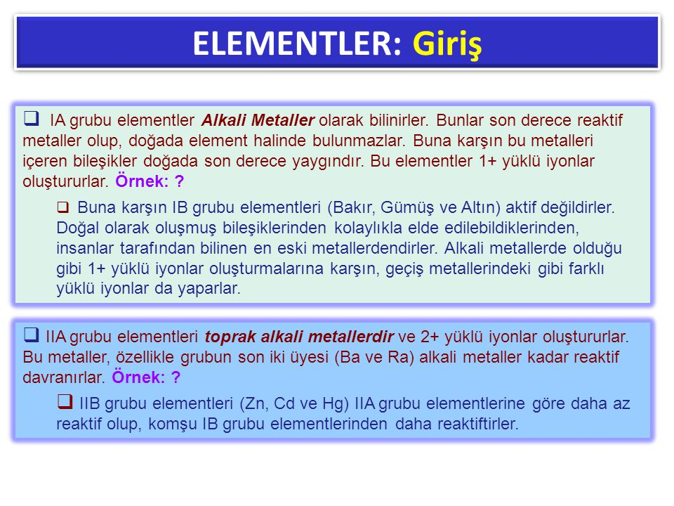 ELEMENTLER: Giriş  IA grubu elementler Alkali Metaller olarak bilinirler. Bunlar son derece reaktif metaller olup, doğada element halinde bulunmazlar