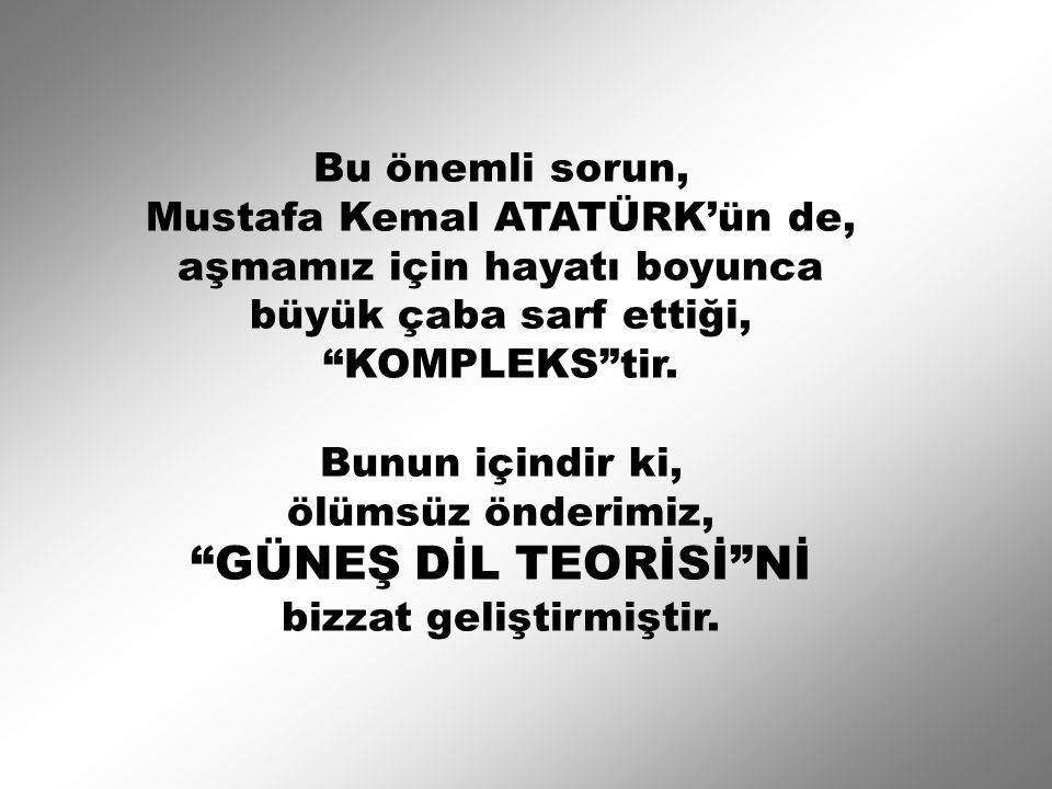 Bu önemli sorun, Mustafa Kemal ATATÜRK'ün de, aşmamız için hayatı boyunca büyük çaba sarf ettiği, KOMPLEKS tir.