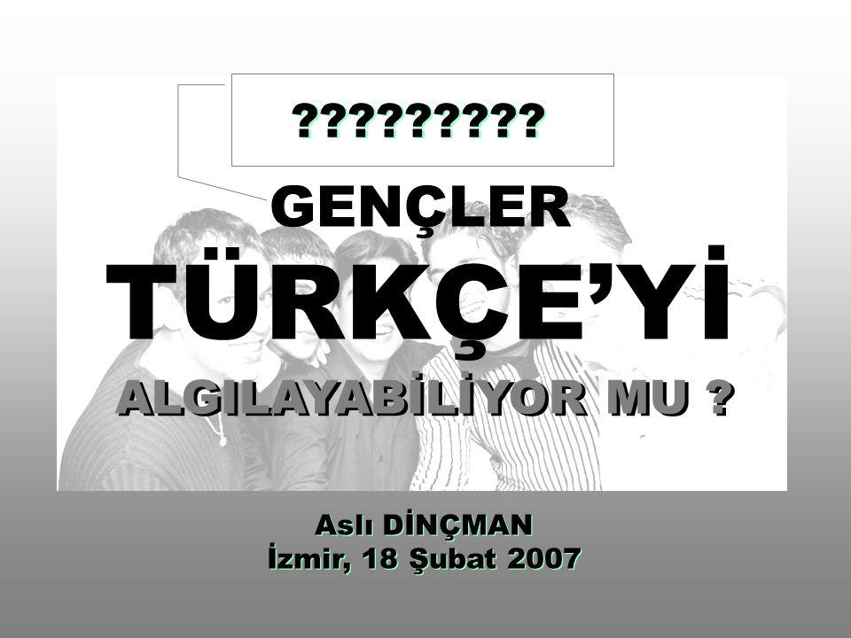GENÇLER TÜRKÇE'Yİ Aslı DİNÇMAN İzmir, 18 Şubat 2007 Aslı DİNÇMAN İzmir, 18 Şubat 2007 ????????.