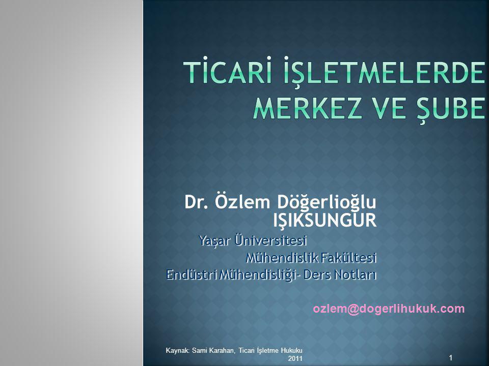 Dr. Özlem Döğerlioğlu IŞIKSUNGUR Yaşar Üniversitesi Mühendislik Fakültesi Endüstri Mühendisliği- Ders Notları ozlem@dogerlihukuk.com 1 Kaynak: Sami Ka